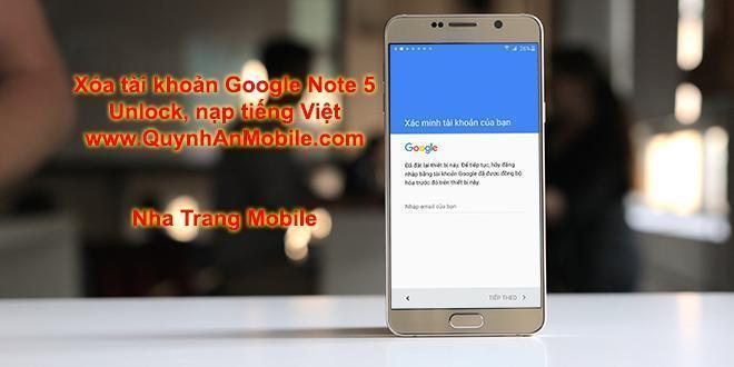 Xóa tài khoản google Galaxy note 5 tại Nha Trang lấy liền